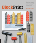 Block Print: Everything you need to know for printing with lino blocks, rubber blocks, foam sheets, and stamp sets Cover Image