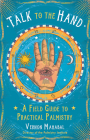 Talk to the Hand: A Field Guide to Practical Palmistry Cover Image