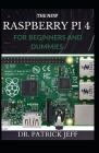 The New Raspberry Pi 4 for Beginners and Dummies: A Profound Guide To Set Up, Programming Raspberry Pi 4 Projects Cover Image
