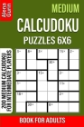 Medium Calcudoku Puzzles 6x6 Book for Adults: 200 Medium Calcudoku For Intermediate Players Cover Image