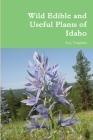 Wild Edible and Useful Plants of Idaho Cover Image