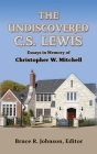 The Undiscovered C. S.Lewis: Essays in Memory of Christopher W. Mitchell Cover Image