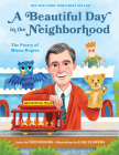 A Beautiful Day in the Neighborhood: The Poetry of Mister Rogers (Mister Rogers Poetry Books #1) Cover Image