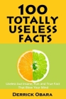 100 Totally Useless Facts: Useless but Insane, Fun and True Fact that Blow Your Mind Cover Image