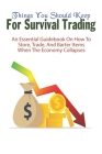 Things You Should Keep For Survival Trading: An Essential Guidebook On How To Store, Trade, And Barter Items When The Economy Collapses: Trading Commo Cover Image