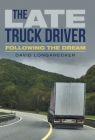 The Late Truck Driver: Following the Dream Cover Image