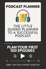 Podcast Planner: The Little Guided Planner to a Successful Podcast Cover Image
