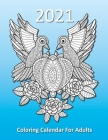 2021 Coloring Calendar For Adults: A monthly planner with detailed coloring pages of animals and birds Cover Image