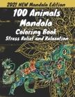100 animal mandala coloring book for adults stress relief: 100 Animals mandalas an adult coloring book: An Adult Coloring Book Featuring 100 of the Wo Cover Image