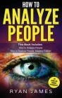 How to Analyze People: 2 Manuscripts - How to Master Reading Anyone Instantly Using Body Language, Personality Types, and Human Psychology Cover Image
