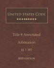 United States Code Annotated Title 9 Arbitration 2020 Edition §§1 - 307 Cover Image
