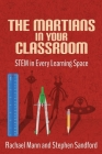 The Martians in your Classroom: STEM in Every Learning Space Cover Image