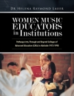 Women Music Educators in Institutions: Pathways Into, Through and Beyond Colleges of Advanced Education (CAEs) in Adelaide 1973-1990 Cover Image