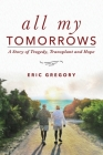 All My Tomorrows: A Story of Tragedy, Transplant and Hope Cover Image