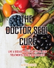 The Doctor Sebi Cure: Live a Disease-Free Life with Dr. Sebi Treatments Bonus: his food list Cover Image