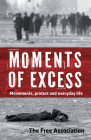 Moments of Excess: Movements, Protest and Everyday Life Cover Image