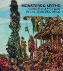 Monsters and Myths: Surrealism & War in the 1930s and 1940s Cover Image