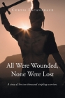 All Were Wounded, None Were Lost: A story of the two thousand stripling warriors. Cover Image
