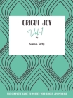 Cricut Joy: The Complete Guide to Master Your Cricut Joy Machine Cover Image