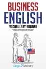 Business English Vocabulary Builder: Powerful Idioms, Sayings and Expressions to Make You Sound Smarter in Business! Cover Image
