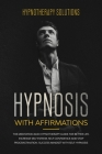 Hypnosis with Affirmations: The Meditation and Hypnotherapy Guide for Better Life. Increase Self Esteem, Self Confidence and Stop Procrastination. Cover Image
