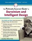 The Politically Incorrect Guide to Darwinism and Intelligent Design (The Politically Incorrect Guides) Cover Image