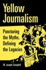 Yellow Journalism: Puncturing the Myths, Defining the Legacies Cover Image