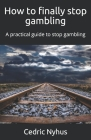 How to finally stop gambling: A practical guide to stop gambling Cover Image
