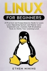 Linux for Beginners: A Practical and Comprehensive Guide to Learn Linux Operating System and Master Linux Command Line. Contains Self-Evalu Cover Image