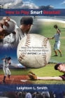 How to Play Smart Baseball: Ideas and Techniques on How to Play Baseball Better that Anyone Can Use Cover Image