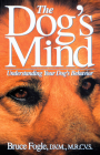 The Dog's Mind: Understanding Your Dog's Behavior Cover Image