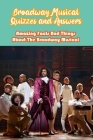 Broadway Musical Quizzes and Answers: Amazing Facts And Things About The Broadway Musical: Broadway Musical Trivia Cover Image
