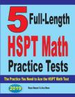 5 Full-Length HSPT Math Practice Tests: The Practice You Need to Ace the HSPT Math Test Cover Image