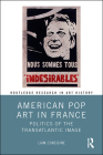 American Pop Art in France: Politics of the Transatlantic Image (Routledge Research in Art History) Cover Image