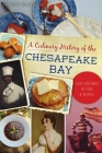 A Culinary History of the Chesapeake Bay: Four Centuries of Food and Recipes (American Palate) Cover Image