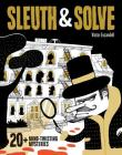 Sleuth & Solve: 20+ Mind-Twisting Mysteries: (Mystery Book for Kids and Adults, Puzzle and Brain Teaser Book for All Ages) Cover Image