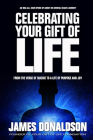 Celebrating Your Gift of Life: From the Verge of Suicide to a Life of Purpose and Joy Cover Image