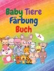 Baby Tiere Färbung Buch: Adorable Baby Tiere Färbung Buch im Alter von 3+ Liebenswert und super niedlich Baby Woodland Tiere Tier-Malbuch: Für Cover Image