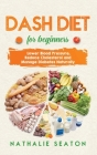 DASH DIET For Beginners: Lower Blood Pressure, Reduce Cholesterol and Manage Diabetes Naturally: Best Diet 8 Years in a Row: Is It For You? Cover Image