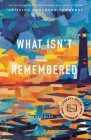 What Isn't Remembered: Stories Cover Image