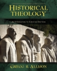 Historical Theology: An Introduction to Christian Doctrine: A Companion to Wayne Grudem's Systematic Theology Cover Image
