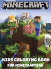 MINECRAFT - Kids Coloring Books for Minecrafters: Are you a minecraft lover? With this AWESOME coloring book for minecrafters you will get all the min Cover Image