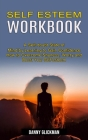 Self Esteem Workbook: A Self-doubt State of Mind by Learning to Gain Confidence (How to Overcome Shyness, Worry and Boost Your Self-esteem) Cover Image
