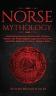 Norse Mythology: Captivating Stories & Timeless Tales Of Norse Folklore. The Myths, Sagas & Legends of The Gods, Immortals, Magical Cre Cover Image