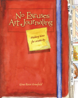 No Excuses Art Journaling: Making Time for Creativity Cover Image