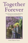 Together Forever: Using adversity for awakening; illuminating the bridge from earth to heaven Cover Image