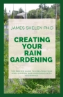 Creating Your Rain Gardening: The Master Guide to Creating Your Own Amazing Rain Gardening with Techniques Cover Image