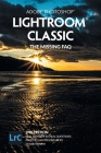 Adobe Photoshop Lightroom Classic - The Missing FAQ (2nd Edition): Real Answers to Real Questions Asked by Lightroom Users Cover Image