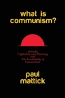What is Communism?: with Capitalism and Planning and The Inevitability of Communism Cover Image