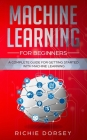 Machine Learning for Beginners: A Complete Guide for Getting Started with Machine Learning Cover Image